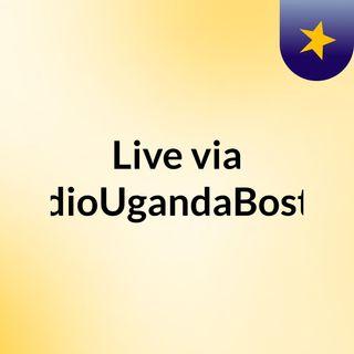 Live via RadioUgandaBoston