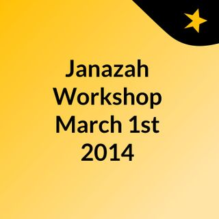 Janazah Workshop March 1st 2014