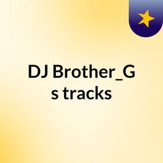 DJ Brother_G's tracks