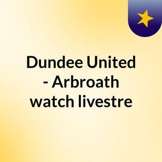 Dundee United - Arbroath watch livestre
