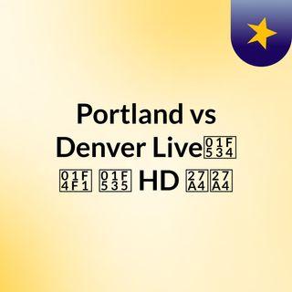 Portland vs Denver Live🔴 📱 🔵 HD ➤➤