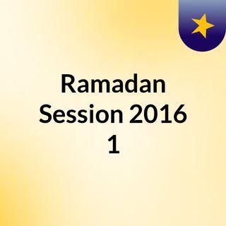 Ramadan Session 2016 #1