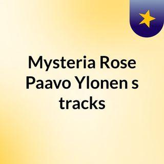 Mysteria Rose Paavo Ylonen's tracks
