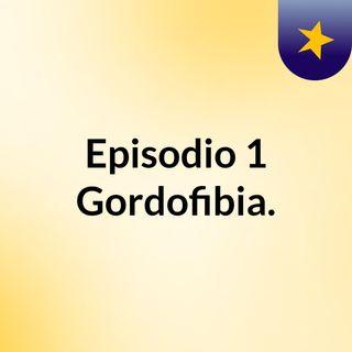 Episodio#1 Gordofibia.
