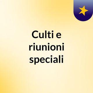 Culti e riunioni speciali