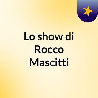 Lo show di Rocco Mascitti
