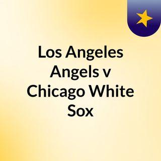 Los Angeles Angels v Chicago White Sox