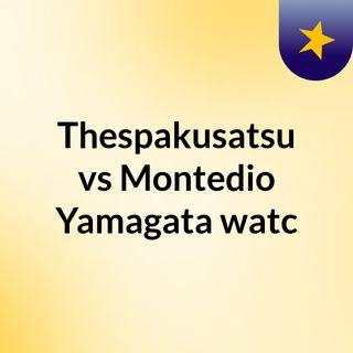 Thespakusatsu vs Montedio Yamagata watc