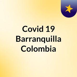 Episodio 2 - Covid 19 Barranquilla Colombia