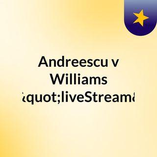 """Andreescu v Williams (Live)""""liveStream"""""""