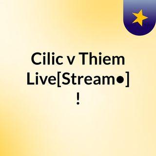 Cilic v Thiem Live[Stream•]?!