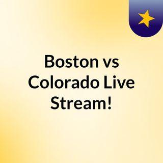 Boston vs Colorado Live Stream!
