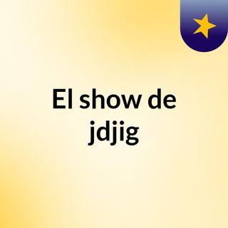 El show de jdjig