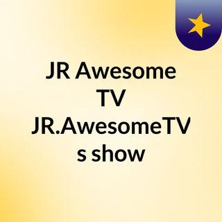 JR Awesome TV (JR.AwesomeTV)'s show