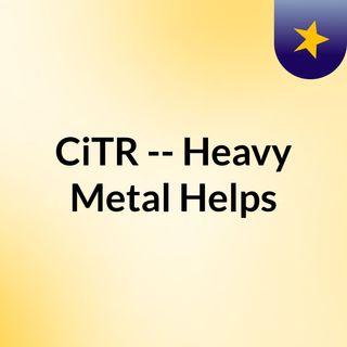 CiTR -- Heavy Metal Helps