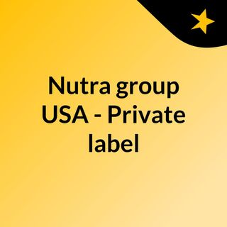 Private label supplements - Nutra group USA