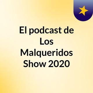 El podcast de Los Malqueridos Show 2020