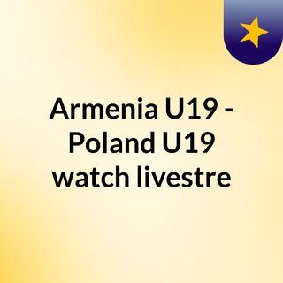 Armenia U19 - Poland U19 watch livestre