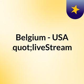 """Belgium - USA (Live)""""liveStream"""""""