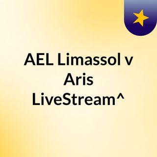 AEL Limassol v Aris LiveStream^?