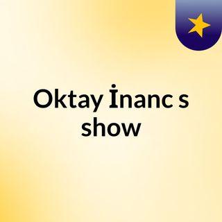 Episode 12 - Oktay İnanc's show