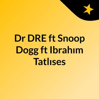 Dr DRE ft Snoop Dogg ft Ibrahım Tatlıses