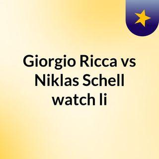 Giorgio Ricca vs Niklas Schell watch li