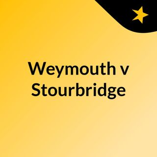 Weymouth v Stourbridge