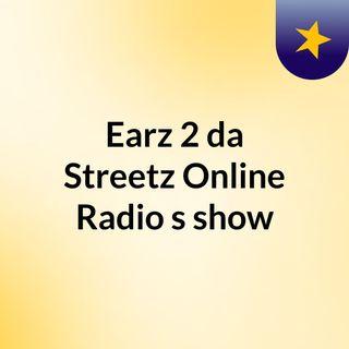 Earz 2 da Streetz Online Radio's show