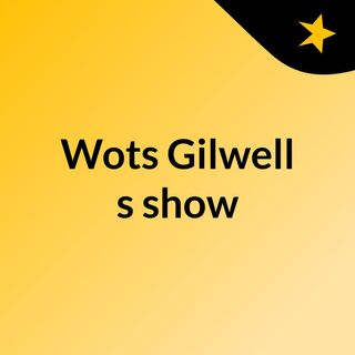 Wots Gilwell's show