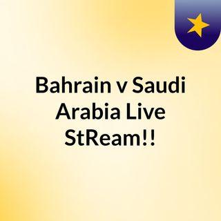 Bahrain v Saudi Arabia Live'StReam!!