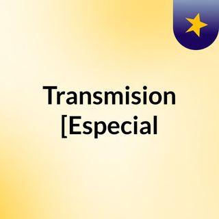 Transmision [Especial