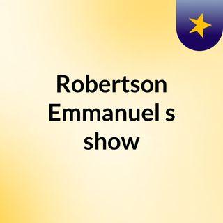 Episode 4 - Robertson Emmanuel's show