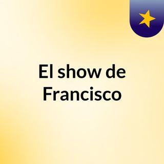 El show de Francisco