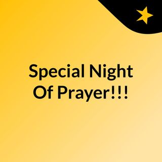Special Night Of Prayer!!!