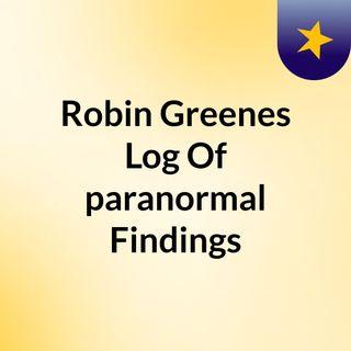 Robin Greenes Log Of Paranormal Findings