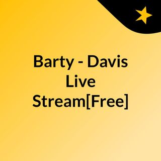 Barty - Davis Live'Stream[Free]
