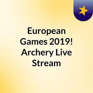 European Games 2019! Archery Live'Stream
