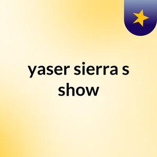 yaser sierra's show