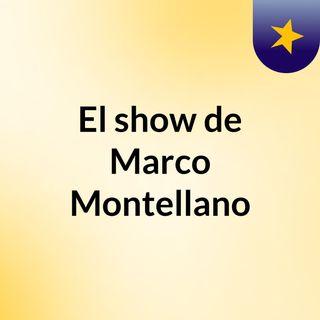 El show de Marco Montellano