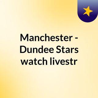 Manchester - Dundee Stars watch livestr