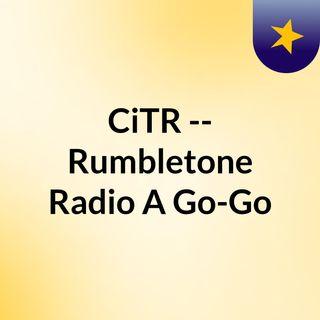 CiTR -- Rumbletone Radio A Go-Go