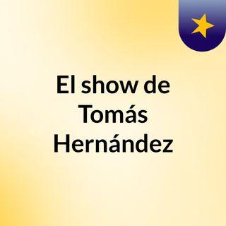 El show de Tomás Hernández