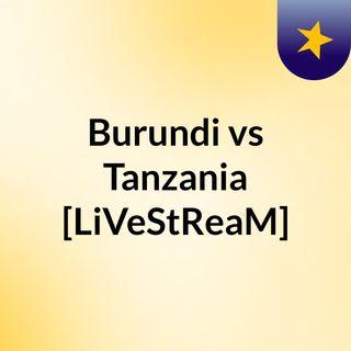 Burundi vs Tanzania [LiVeStReaM]