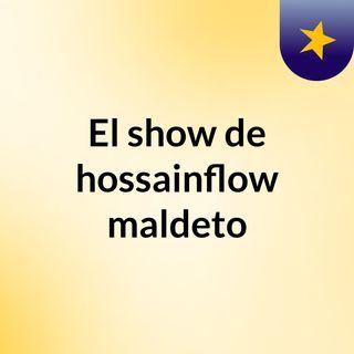 Episodio 3 - El show de hossainflow maldeto