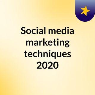 Social Media Marketing Techniques 2020