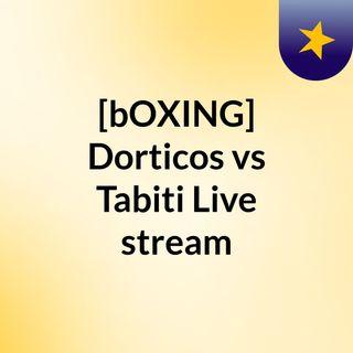 [bOXING] Dorticos vs Tabiti Live stream