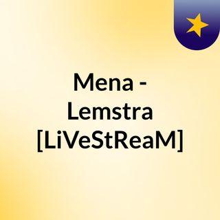 Mena - Lemstra [LiVeStReaM]