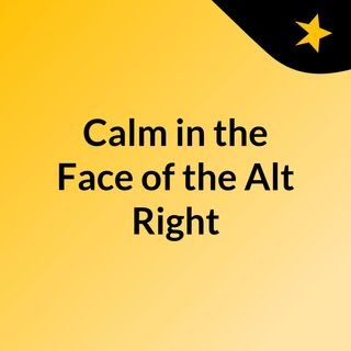 Calm in the Face of the Alt Right
