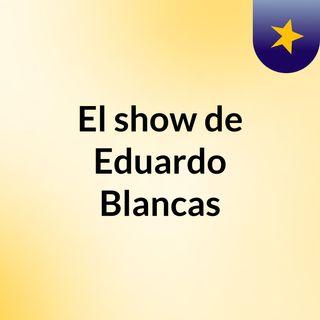 El show de Eduardo Blancas